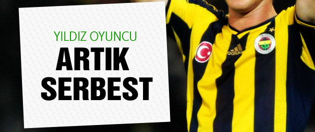 Fenerbahçeli yıldız artık serbest