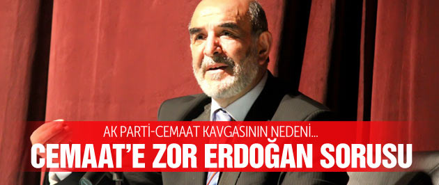 Ahmet Taşgetiren'den Cemaat'e Erdoğan sorusu