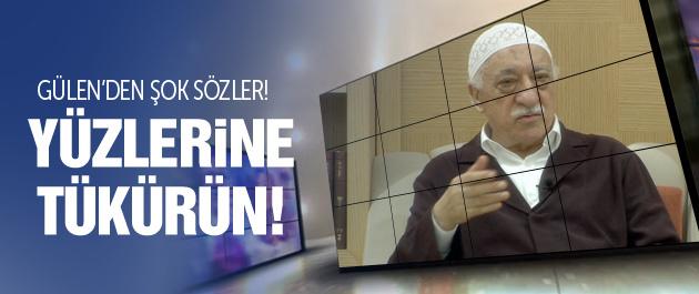Fethullah Gülen'den şok sözler: O hayasızların yüzüne tükürün