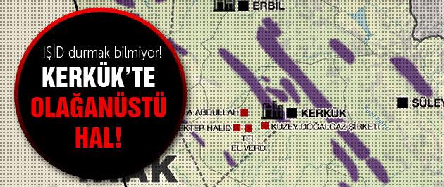 Kerkük son dakika IŞİD'e karşı olağanüstü hal ilan edildi