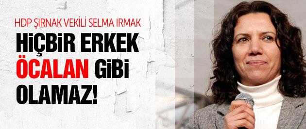 HDP'li Selma Irmak: Hiçbir erkek Öcalan gibi kadınların
