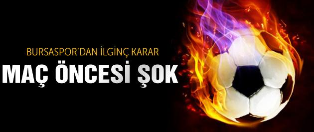 Bursaspor'dan ilginç karar! Maç öncesi şok