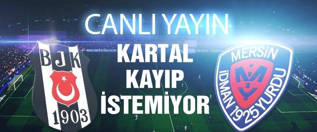 Beşiktaş Mersin İdmanyurdu maçı CANLI