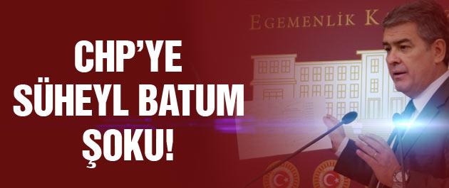 CHP'ye Süheyl Batum şoku!
