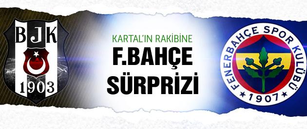Beşiktaş'ın rakibinde F.Bahçe sürprizi!