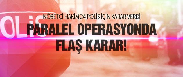 Parelel operasyonda flaş karar! 24 polis birden...
