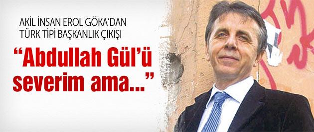 Türk Tipi Başkanlık sistemine Erol Göka'dan destek