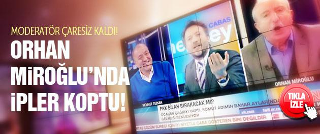 Canlı yayında Orhan Miroğlu'nda ipler koptu!