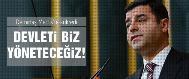 HDP'li Demirtaş: Devleti biz yöneteceğiz!