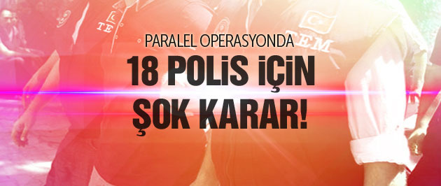 Paralel operasyonda 18 polis için şok karar!