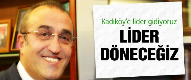 Kadıköy'e lider gidiyoruz lider döneceğiz