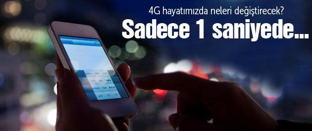 4G hayatımızı değiştirecek sadece 1 saniyede...