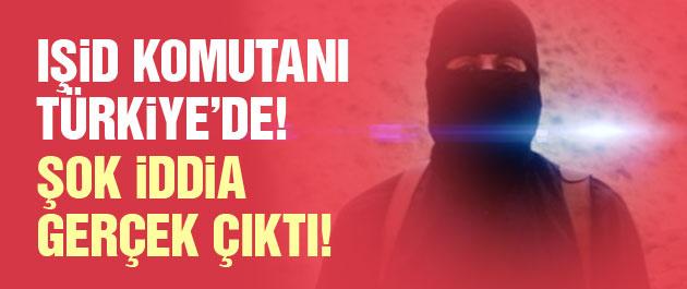 IŞİD komutanı Türkiye'de! Şok iddia doğrulandı!