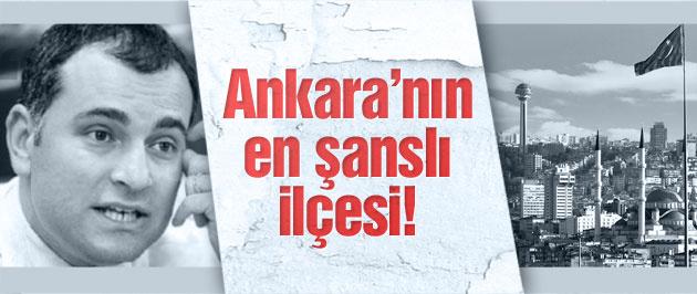 Başkent Ankara'daki en şanslı ilçe!