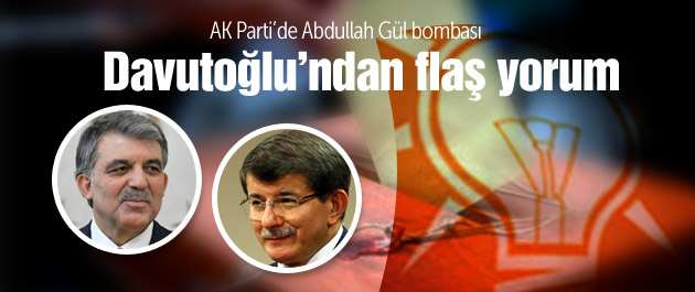 Davutoğlu'ndan flaş Gül yorumu!