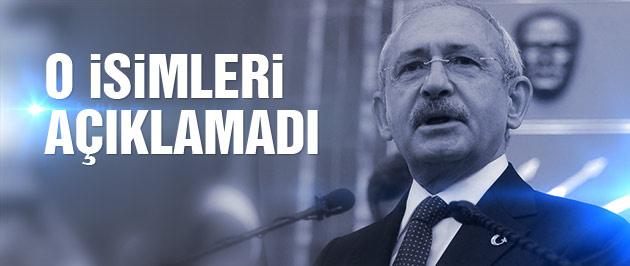 Kılıçdaroğlu o isimleri açıklamaktan vazgeçti
