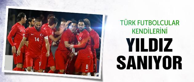 Türk futbolcular kendini yıldız sanıyor