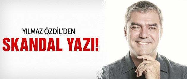 Yılmaz Özdil'den skandal yazı!
