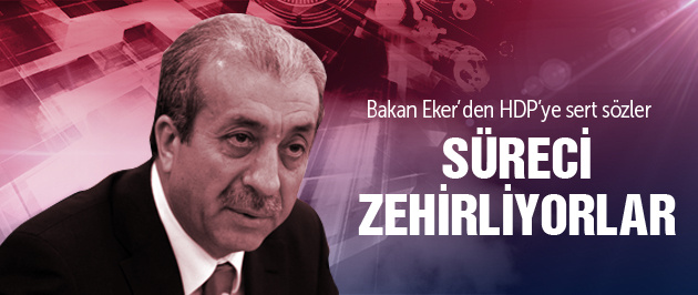 Bakan Eker'den HDP'ye sert sözler
