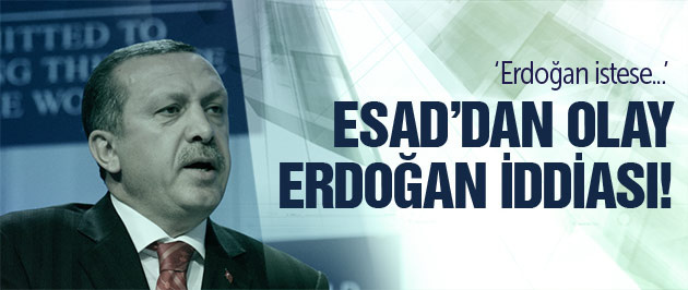 Esad'dan olay yaratacak Erdoğan iddiası!