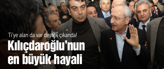 İşte Kılıçdaroğlu'nun en büyük hayali
