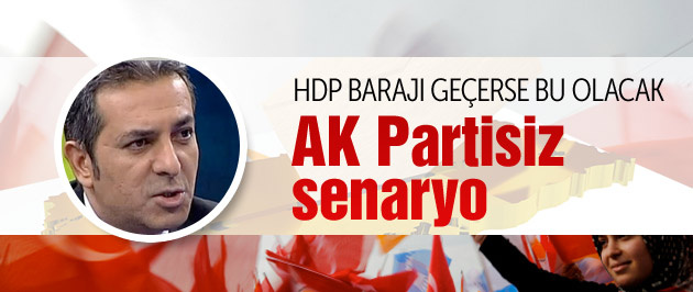 AK Partisiz senaryo HDP barajı geçerse bu olacak!