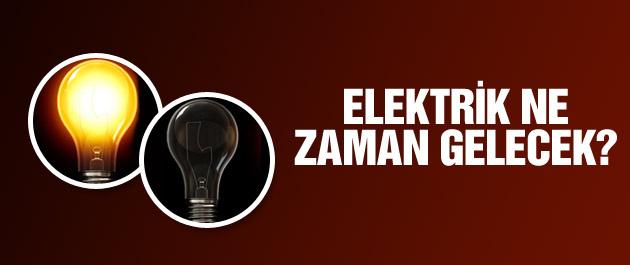 Elektrik ne zaman gelecek?