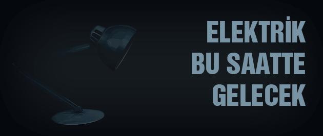 Elektrik ne zaman gelecek neden kesildi?