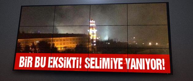 Selimiye Kışlası yanıyor! FLAŞ!
