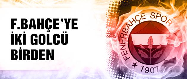Fenerbahçe'ye iki golcü birden!