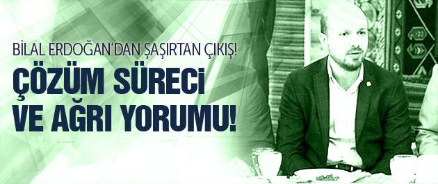 Bilal Erdoğan'dan Ağrı ve çözüm süreci yorumu!