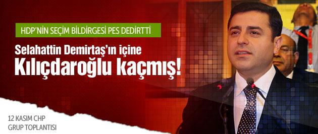 Demirtaş'ın içine Kılıçdaroğlu kaçmış!