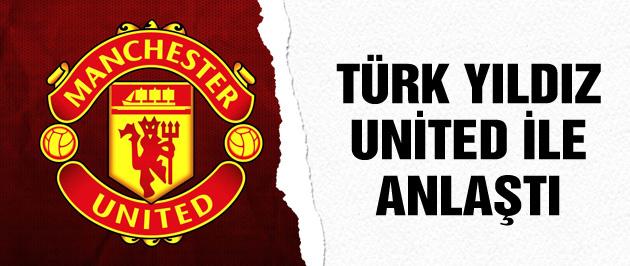 Türk yıldız Manchester United ile anlaştı