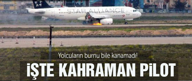 THY uçağını yanmaktan kurtaran kahraman pilot!