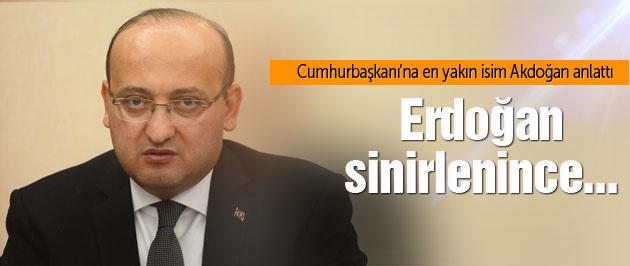 Akdoğan açıkladı: 'Erdoğan sinirlendiğinde'