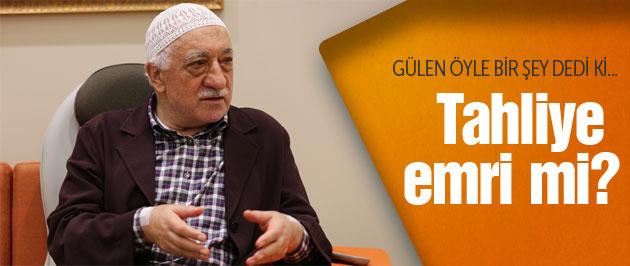 Fethullah Gülen tahliye emrini böyle mi verdi?