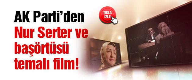 AK Parti'den Nur Serter'li, başörtülü reklam filmi!