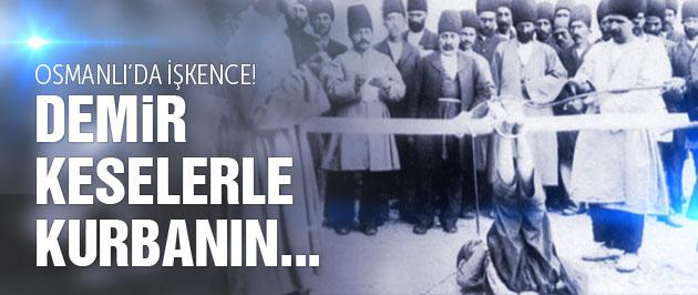 Osmanlı işkenceleri! Kurbanın bedeni demir keselerle...