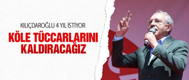 Kılıçdaroğlu 'Köle tüccarlarını kaldıracağız'
