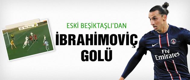Eski Beşiktaşlı'dan İbrahimovic golü