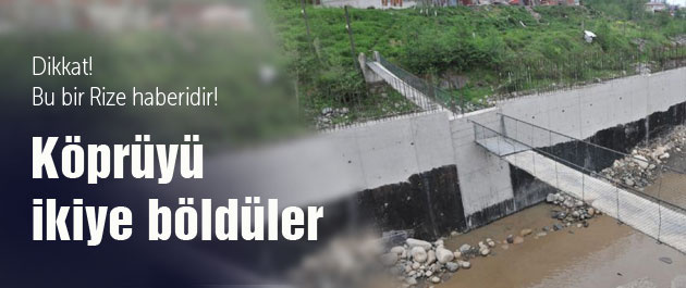 Rize'de asma köprüyü ikiye böldüler!