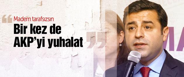 'Madem tarafsızsın bir kez de AKP'yi yuhalat'