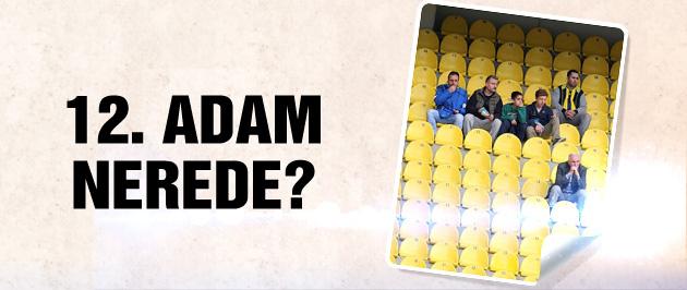 Fenerbahçe'de 12. adam nerede?