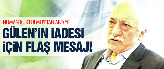 ABD'ye Gülen'in iadesi için flaş mesaj!