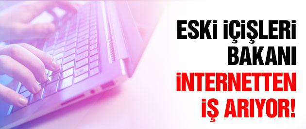 Eski İçişleri Bakanı internetten iş arıyor!
