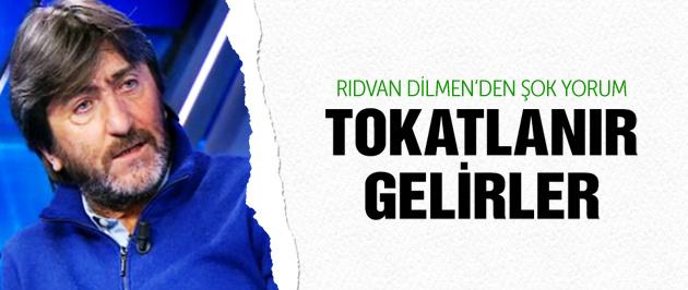 Rıdvan Dilmen: Tokatlanır gelirler