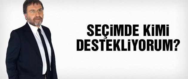 Ahmet Hakan: Seçimde kimi destekliyorum?