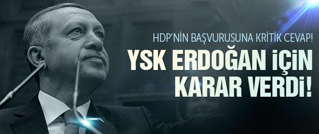 YSK Erdoğan için kararını verdi! FLAŞ!