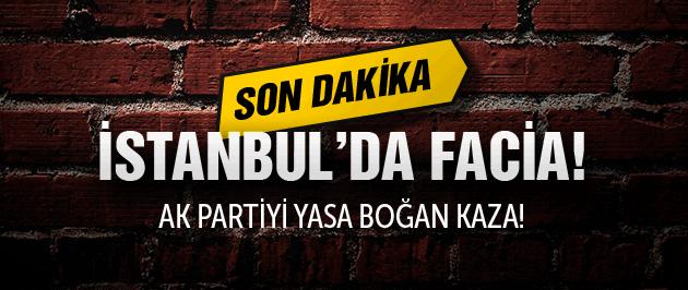 İstanbul'da korkunç kaza! Meclis üyesi öldü!