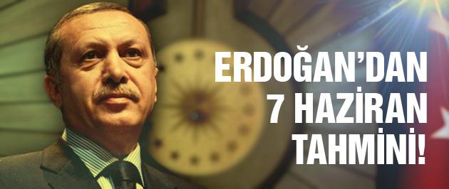 Erdoğan'dan 7 Haziran tahmini!